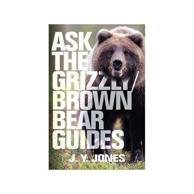 Safari Press Ask the Grizzly / Brown Bear Guides by J. Y. Jones