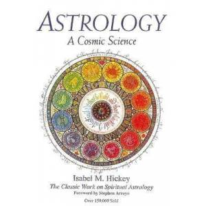 Astrology: A Cosmic Science by Isabel M Hickey