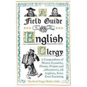 A Field Guide to the English Clergy by The Revd Fergus Butler-Gallie