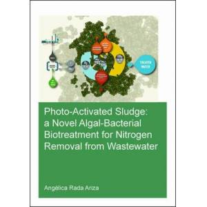 CRC Press Photo-Activated Sludge: A Novel Algal-Bacterial Biotreatment for Nitrogen Removal from Wastewater