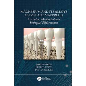 CRC Press Magnesium and Its Alloys as Implant MaterialsCorrosion  Mechanical and Biological Performances