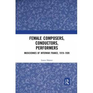 Routledge Female Composers  Conductors  Performers: Musiciennes of Interwar France  1919-1939