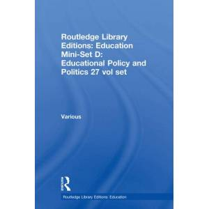 Routledge Library Editions: Education Mini-Set D: Educational Policy and Politics 27 vol set