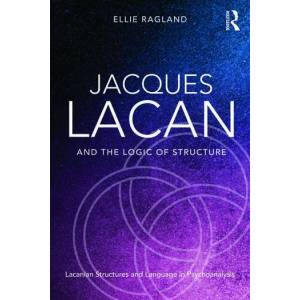 Routledge Jacques Lacan and the Logic of StructureTopology and language in psychoanalysis