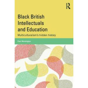 Routledge Black British Intellectuals and EducationMulticulturalism's hidden history