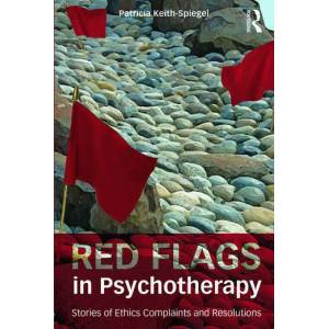 Routledge Red Flags in PsychotherapyStories of Ethics Complaints and Resolutions