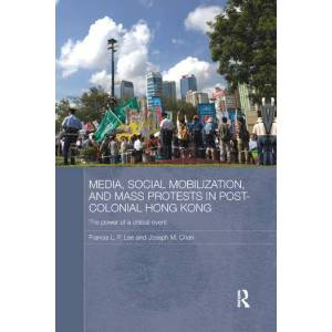 Routledge Media  Social Mobilisation and Mass Protests in Post-colonial Hong KongThe Power of a Critical Event