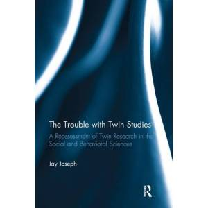 Routledge The Trouble with Twin StudiesA Reassessment of Twin Research in the Social and Behavioral Sciences