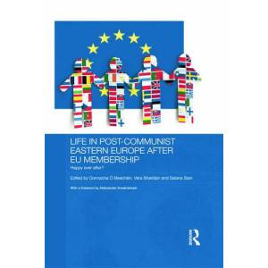 Routledge Life in Post-Communist Eastern Europe after EU MembershipHappy Ever After?