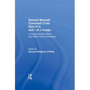 Routledge Samuel Beckett Comment C'est How It Is And / et L'imageA Critical-Genetic Edition Une Edition Critic-Genetique