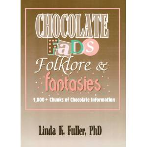 Routledge Chocolate Fads  Folklore & Fantasies1 000+ Chunks of Chocolate Information