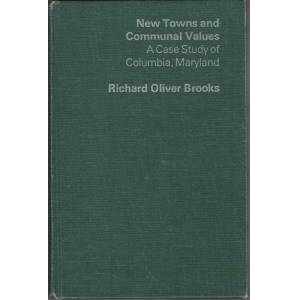 New Towns and Communal Values. A Case Study of Columbia, Maryland (Praeger Special Studies in U.S. Economic, Social, and Political Issues Series) Ric