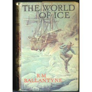 The World Of Ice Ballantyne R M [Good] [Hardcover]