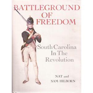 Battleground of Freedom: South Carolina in the Revolution (signed) Hilborn, Nat & Sam [Fine] [Hardcover]