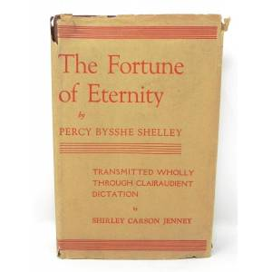 The Fortune of Eternity: Taken Through the Clairaudience of Shirley Carson Jenny, Psychic (SIGNED) Percy Bysshe Shelley, Shirley Carson Jenney [Very