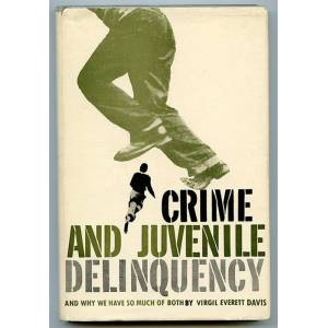Crime and Juvenile Delinquency and Why We Have So Much of Both Davis, Virgil Everett [Very Good] [Hardcover]