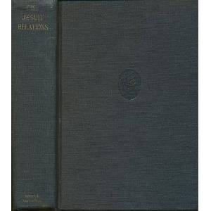 The Jesuit Relations and Allied Documents Travels and Explorations of the Jesuit Missionaries in North America (1610-1791) Kenton, Edna. ed. and Reub