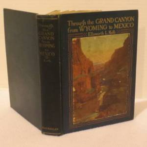 THROUGH THE GRAND CANYON FROM WYOMING TO MEXICO Kolb, Ellsworth L. INSCRIBED [Very Good] [Hardcover]