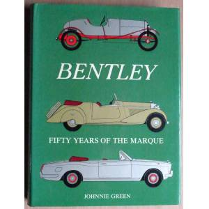 Bentley: Fifty Years of the Marque Green, Johnnie [Fine] [Hardcover]