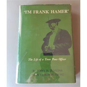 I'm Frank Hamer: The Life of a Texas Peace Officer Frost, H. Gordan & Jenkins, John [Very Good] [Hardcover]