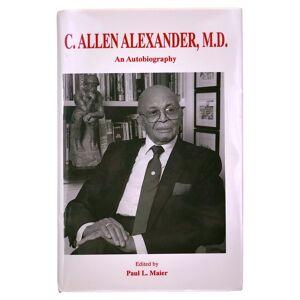 C. Allen Alexander, M.D.: An Autobiography Alexander, C. Allen, M.D. [Very Good] [Hardcover]