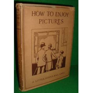 HOW TO ENJOY PICTURES J.LITTLEJOHNS, R.B.A., A.R.B.C. [Very Good] [Hardcover]