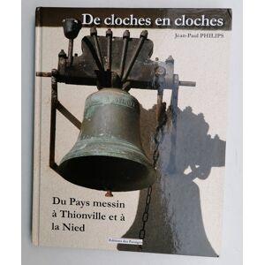 De CLOCHES en CLOCHES - Du pays messin à Thionville et à la Niéd Jean-Paul PHILIPS - envoi autographe signé [Fine] [Hardcover]