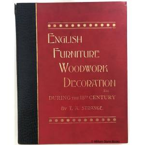 Allied English Furniture, Decoration, Woodwork & Allied Arts During the Last Half of the Seventeenth Century, the Whole of the Eighteenth Century, and the E