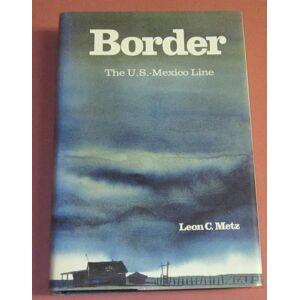 Border Yhe U.S.-Mexico Line (Signed 1st) Metz, Leon C. [Near Fine] [Hardcover]
