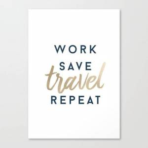 Society6 Work Save Travel Repeat Canvas Print by michelleannloh