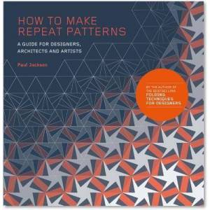 Laurence King Publishing How to Make Repeat Patterns: A Guide for Designers, by Paul Jackson