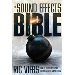 Michael Wiese Productions The Sound Effects Bible by Ric Viers